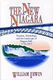 The New Niagara: Tourism, Technology, and the Landscape of Niagara Falls, 1776-1917 (0271015934) by William Irwin