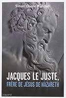 Jacques le juste, frère de Jésus de Nazareth et l'histoire de la communauté nazoréenne/chrétienne de Jérusalem du Ier au IVe siècle