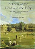 Barry Orchard A Look at the Head and the Fifty: History of Tonbridge School