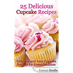 25 Delicious Cupcake Recipes - Delicious and Easy Cupcake Recipes for Every Occasion (English Edition)