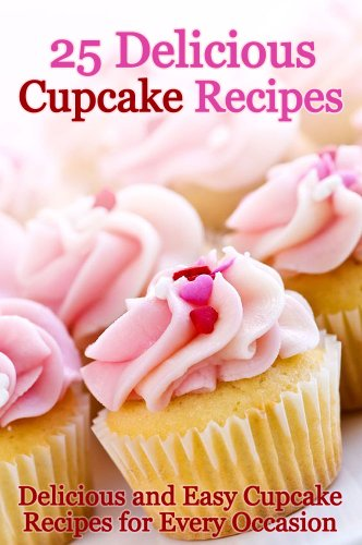 25 Delicious Cupcake Recipes - Delicious and Easy Cupcake Recipes for Every Occasion