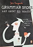 Grammar Snobs Are Great Big Meanies: A Guide to Language for Fun and Spite (0143036831) by June Casagrande