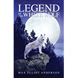 Legend of the White Wolf ~ Max Elliot Anderson