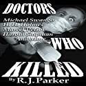 Doctors Who Killed: Case Summaries of 5 Doctors Who Were Serial Killers (       UNABRIDGED) by RJ Parker Narrated by Beth MacEwan