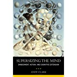Supersizing the Mind: Embodiment, Action, and Cognitive Extension (Philosophy of Mind Series)by Andy Clark