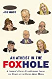 img - for An Atheist in the FOXhole: A Liberal's Eight-Year Odyssey Inside the Heart of the Right-Wing Media book / textbook / text book