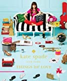 img - for kate spade new york: things we love: twenty years of inspiration, intriguing bits and other curiosities by kate spade new york 1st (first) Edition (1/15/2013) book / textbook / text book