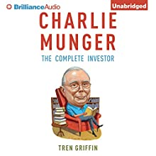 Charlie Munger: The Complete Investor Audiobook by Tren Griffin Narrated by Fred Stella