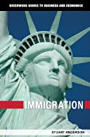 Immigration (Greenwood Guides to Business and Economics)