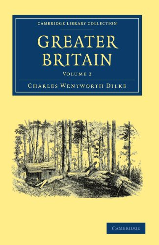 Greater Britain: Volume 2 (Cambridge Library Collection - North American History)