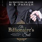 The Billionaire's Sub: Alpha Billionaire Romance | M. S. Parker