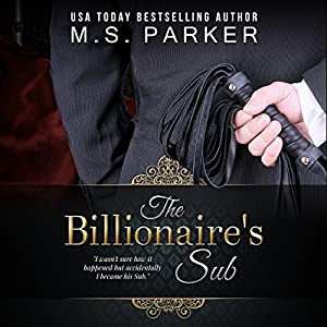 The Billionaire's Sub: Alpha Billionaire Romance Audiobook