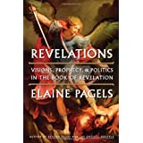 Revelations: Visions, Prophecy, and Politics in the Book of Revelation ~ Elaine Pagels