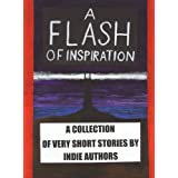 A Flash of Inspiration: A Collection of Very Short Stories by Indie Authors ~ Helmy Kusuma