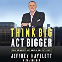 Think Big, Act Bigger: The Rewards of Being Relentless Audiobook by Jeffrey W. Hayzlett, Jim Eber Narrated by Jeffrey Hayzlett