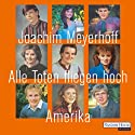 Alle Toten fliegen hoch: Amerika Audiobook by Joachim Meyerhoff Narrated by Joachim Meyerhoff
