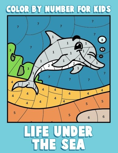 Color By Number for Kids: Life Under the Sea: Ocean Coloring Book for Children with Sea Animals (Ocean Kids Activity Books ages 4-8) (Volume 1) (Color Life compare prices)