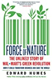 Force of Nature: The Unlikely Story of Wal-Mart's Green Revolution (006169049X) by Humes, Edward