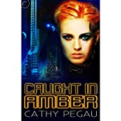 Caught in Amber | [Cathy Pegau]