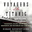 Voyagers of the Titanic: Passengers, Sailors, Shipbuilders, Aristocrats, and the Worlds They Came From Audiobook by Richard Davenport-Hines Narrated by Robin Sachs