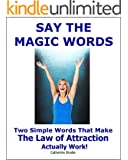 Say The Magic Words: Two Simple Words That Make The Law Of Attraction Actually Work!