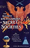 Element Encyclopedia of Secret Societies: The Ultimate A-Z of Ancient Mysteries, Lost Civilizations and Forgotten Wisdom (0007298951) by Greer, John Michael