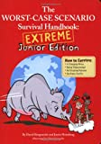 The Worst Case Scenario Survival Handbook - Extreme Junior Edition