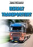 Eiskalt transportiert (German Edition)