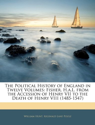the-political-history-of-england-in-twelve-volumes-fisher-hal-from-the-accession-of-henry-vii-to-the