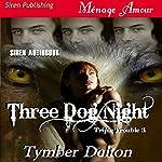 Three Dog Night: Triple Trouble 3 | Tymber Dalton