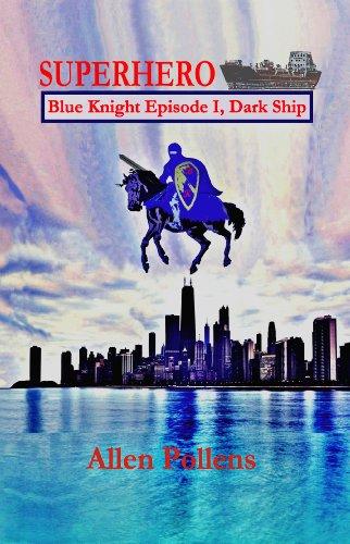 Book: SUPERHERO - Blue Knight Episode I, Dark Ship by Allen Pollens