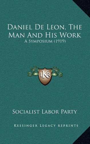 Daniel de Leon, the Man and His Work: A Symposium (1919)
