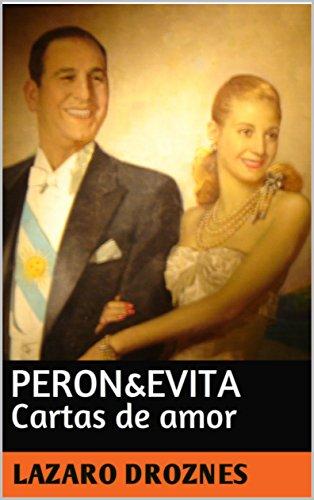 PERON&EVITA. Cartas de Amor: La extraordinaria historia de María Eva Duarte de Perón que en sus 33 años de intensa vida se convirtió en un mito de carácter universal.
