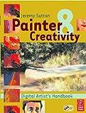 img - for Painter 8 Creativity: Digital Artist's Handbook by Jeremy Sutton (2003-08-22) book / textbook / text book