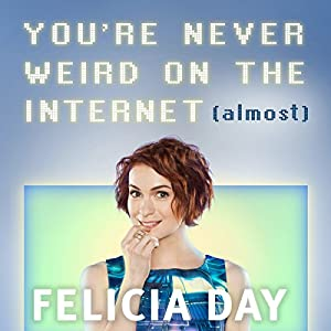 You're Never Weird on the Internet (Almost) Audiobook