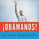 ¡Obamanos!: The Rise of a New Political Era | Hendrik Hertzberg