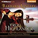 True to the Highlander: Loch Moigh, Book 1 (       UNABRIDGED) by Barbara Longley Narrated by Angela Dawe
