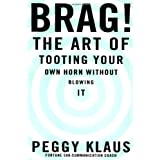 Brag!: The Art of Tooting Your Own Horn without Blowing It ~ Peggy Klaus