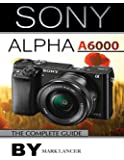 Sony Alpha A6000: The Complete Guide (English Edition)