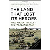 Land that Lost Its Heroes: How Argentina Lost the Falklands Warby Jimmy Burns