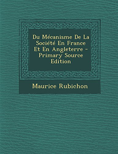 Du Mecanisme de La Societe En France Et En Angleterre - Primary Source Edition