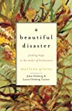 img - for A Beautiful Disaster: Finding Hope in the Midst of Brokenness book / textbook / text book