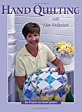 Hand Quilting with Alex Anderson: Six Projects for First-Time Hand Quilters (Quilting Basics) (1571200398) by Anderson, Alex
