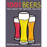 1001 Beers: You Must Try Before You Dieby Adrian Tierney-Jones