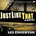 Just Like That (       UNABRIDGED) by Les Edgerton Narrated by Roy Wells