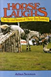 Julian Seaman Horse Laughs: Ups and Downs of Three-day Eventing