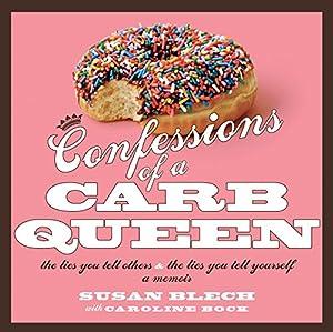 Confessions of a Carb Queen: A Memoir | [Susan Blech, Caroline Bock]