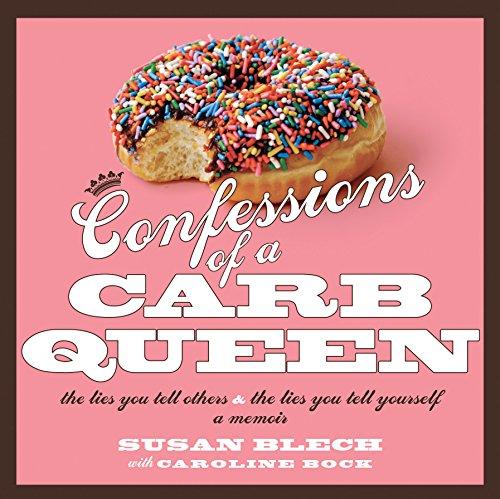 Confessions of a Carb Queen: A Memoir by Susan Blech, Caroline Bock