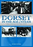Dorset in the Age of Steam: A History...