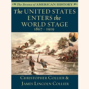 The United States Enters the World Stage: From the Alaska Purchase through World War I, 1867–1919 | [Christopher Collier, James Lincoln Collier]